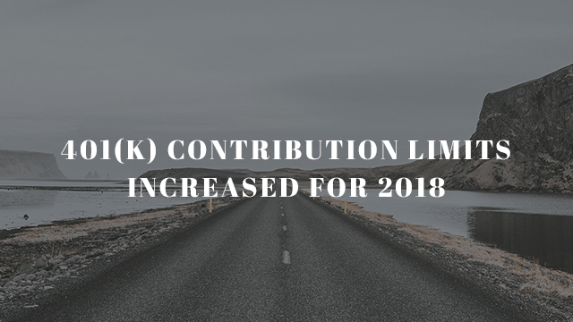 401(k) Contribution Limits Increased for 2018