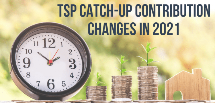 How to Get Ready for TSP Catch-up Contribution Changes in 2021