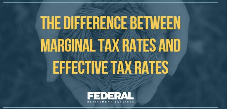 The Difference Between Marginal Tax Rates and Effective Tax Rates