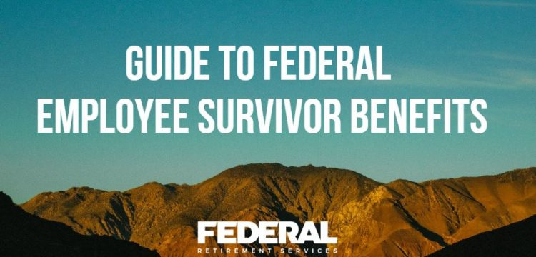 Your Guide to Federal Employee Survivor Benefits