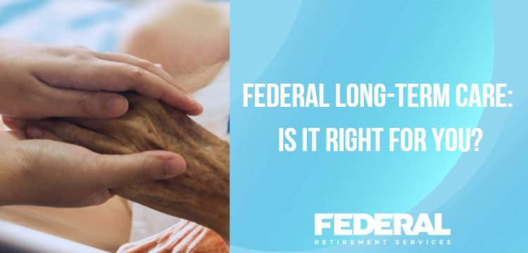 Federal Long-Term Care: Is It Right for You?